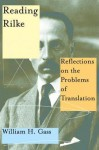 Reading Rilke: Reflections on the Problems of Translation - William H. Gass
