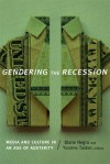 Gendering the Recession: Media and Culture in an Age of Austerity - Diane Negra, Yvonne Tasker