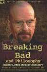 Breaking Bad and Philosophy: Badder Living through Chemistry - David R. Koepsell, Robert Arp