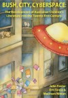Bush, City, Cyberspace: The Development of Australian Children S Literature Into the 21st Century - John Foster, Ern Finnis, Maureen Nimon