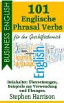 101 Englische Phrasal Verbs für den Geschäftsbereich (Business English) (German Edition) - Stephen Harrison
