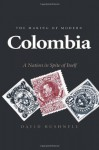 The Making of Modern Colombia: A Nation in Spite of Itself - David Bushnell