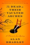 The Dead in Their Vaulted Arches (Flavia de Luce, #6) - Alan Bradley