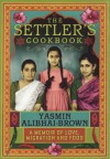 The Settlers Cookbook: A Memoir of Love, Migration and Food - Yasmin Alibhai-Brown