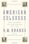 American Colossus: The Triumph of Capitalism, 1865-1900 - H.W. Brands