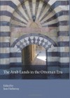 The Arab Lands in the Ottoman Era - Jane Hathaway, G. Rex Smith, Vladimir Orlov, Rhoads Murphey, Suraiya Faroqhi, Erik S. Ohlander, Giancarlo Casale, Samer Traboulsi, Svetlana Kirillina, Samir Seikaly, Kay Hardy Campbell