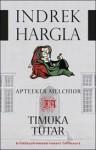 Apteeker Melchior ja timuka tütar - Indrek Hargla