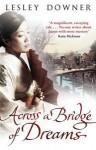 Across A Bridge Of Dreams - Lesley Downer