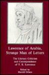 Lawrence of Arabia, Strange Man of Letters: The Literary Criticism & Correspondence of T.E. Lawrence - T.E. Lawrence