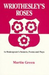 Wriothesley's Roses in Shakespeare's Sonnets, Poems and Plays - Martin Green
