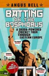 Batting on the Bosphorus: A Skoda-powered Cricket Tour Through Eastern Europe - Angus Bell