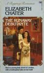 The Runaway Debutante (A Regency Romance) - Elizabeth Chater