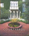 Courtyards: Intimate Outdoor Spaces - Douglas Keister