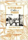 Literary Cafés of Paris - Noël Riley Fitch