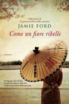 Come un fiore ribelle - Jamie Ford