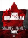 Stalin's Hammer: Rome (An Axis of Time Novella) - John Birmingham