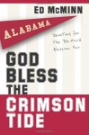 God Bless the Crimson Tide: Devotions for the Die-Hard Alabama Fan - Ed McMinn