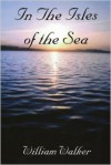 In the Isles of the Sea - William Walker
