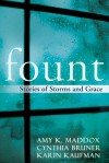 Fount: Stories of Storms and Grace - Amy K. Maddox, Cynthia Bruner, Karin Kaufman