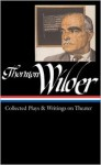 Collected Plays and Writings on Theater (Library of America #172) - Thornton Wilder, J.D. McClatchy