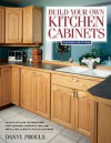 Build Your Own Kitchen Cabinets (Popular Woodworking) - Danny Proulx, Proulx