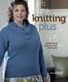Knitting Plus: Mastering Fit: + Plus-Size Style + 15 Projects - Lisa Shroyer