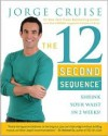 The 12 Second Sequence: Shrink Your Waist in 2 Weeks - Jorge Cruise