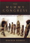 The Mummy Congress: Science, Obsession, and the Everlasting Dead - Heather Pringle
