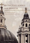 Reconciling Science and Religion: The Debate in Early-Twentieth-Century Britain - Peter J. Bowler