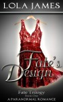 Fate's Design, a Paranormal Romance (Fate Series Book One) - Lola James
