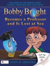 Bobby Bright Becomes a Professor and Is Lost at Sea/Bobby Bright Meets His Maker: The Shocking Truth Is Revealed - John R. Brooks, Dan Daly, Troy Gustafson