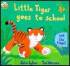 Little Tiger Goes To School: Lift The Flaps! - Julie Sykes