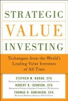 Strategic Value Investing: Techniques From the World's Leading Value Investors of All Time - Stephen Horan, Thomas Robinson, Robert Johnson