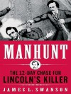 Manhunt: The 12-Day Chase to Catch Lincoln's Kill - James L. Swanson