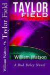 Taylor Field: A Bud Boley Novel - William Watson