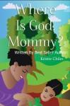 Where Is God, Mommy? - Kristie Chiles, Zofia Khan