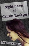 Nightmares of Caitlin Lockyer - Demelza Carlton