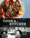 The Cook & the Butcher (Williams-Sonoma): Juicy Recipes, Butcher's Wisdom, and Expert Tips - Brigit Binns, Kate Sears