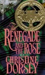 The Renegade and the Rose - Christine Dorsey
