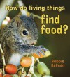 How Do Living Things Find Food? - Bobbie Kalman