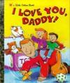 I Love You, Daddy! (Little Golden Book) - Edie Evans, Rusty Fletcher