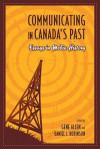 Communicating in Canada's Past: Essays in Media History - Gene Allen, Daniel Robinson