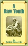 A Raw Youth - Fyodor Dostoyevsky, Constance Garnett