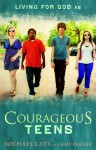 Courageous Teens - Michael Catt, Amy Parker