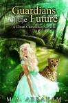 Guardians of the Future - M.A. Abraham