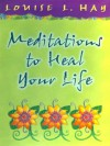 Meditations to Heal Your Life Gift Edition - Louise L. Hay