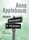 Między wschodem a zachodem. Przez pogranicza Europy - Anne Applebaum