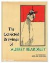The Collected Drawings of Aubrey Beardsley - Arthur Symons, Aubrey Beardsley, Bruce S. Harris