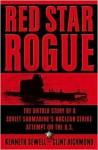 Red Star Rogue: The Untold Story of a Soviet Submarine's Nuclear Strike Attempt on the U.S. - Kenneth Sewell, Clint Richmond