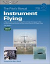 The Pilot's Manual: Instrument Flying: A Step-by-Step Course Covering All Knowledge Necessary to Pass the FAA Instrument Written and Oral Exams, and the IFR Flight Check - Aviation Theory Centre, Ltd., Aviation Theory Centre, Ltd., Barry Schiff
